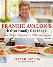 Frankie Avalon's Italian Family Cookbook: From Mom's Kitchen to Mine and Yours