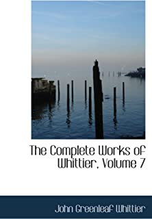 The Complete Works of Whittier, Volume 7