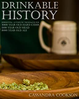 Drinkable History: Horrifying Authentic Techniques for 3000 Year Old Hard Cider, 1500 Year Old Mead, and 1000 Year Old Ale (English Edition)