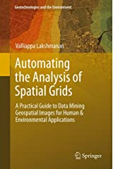 Automating the Analysis of Spatial Grids: A Practical Guide to Data Mining Geospatial Images for Human & Environmental Applications (Geotechnologies and the Environment Book 6) Kindle Edition