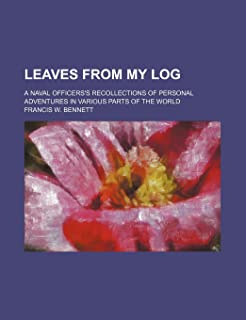 Leaves from My Log; A Naval Officers's Recollections of Personal Adventures in Various Parts of the World