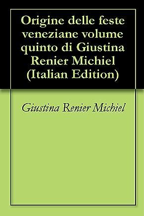 Origine delle feste veneziane volume quinto di Giustina Renier Michiel