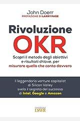 Rivoluzione OKR. Scopri il metodo degli obiettivi e risultati chiave, per misurare quello che conta davvero Paperback