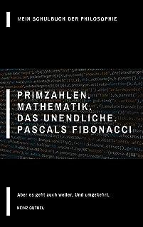 Mein Schulbuch der Philosophie Primzahlen: Mathematik. Das Unendliche. Pascals Fibonacci (German Edition)