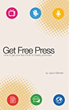 Get Free Press: How to promote your non-profit or charity (Marketing for Non-Profits Book 1)