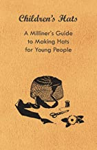 Children's Hats - A Milliner's Guide to Making Hats for Young People (English Edition)