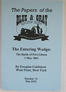 The Entering Wedge: The Battle of Port Gibson 1 May 1863. Papers of the Blue and Gray Education Society Number 13, May 2002
