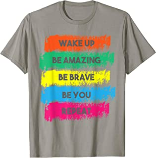 Wake Up Be Amazing Be Brave Be You Positive Quote T-Shirt