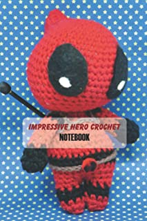 Impressive Hero Crochet Notebook: Notebook|Journal| Diary/ Lined - Size 6x9 Inches 100 Pages