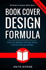 Book Cover Design Formula: Complete DIY Book Cover Design Guide for Self-published and Indie Authors (Sell Books on Amazon 4) Kindle Edition