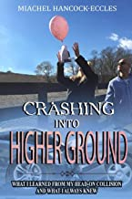 Crashing Into Higher Ground: What I Learned From My Head-On Collision And What I Always Knew