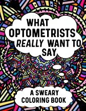 What Optometrists Really Want To Say A Sweary Coloring Book: Swear Word Coloring Books For Adults Relaxation With Animal M...