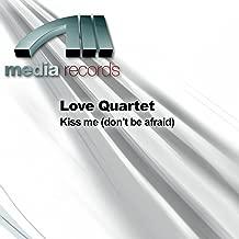 Kiss me (don't be afraid)