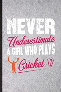Never Underestimate a Girl Who Plays Cricket: Blank Funny Cricket Player Lined Notebook/ Journal For Cricket Coach Fan, In...
