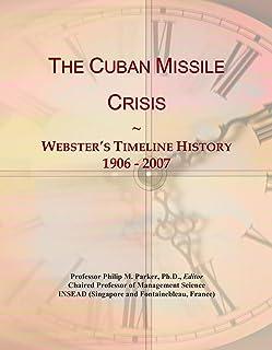 The Cuban Missile Crisis: Webster's Timeline History, 1906 - 2007