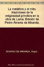 La metáfora y el mito. Intuiciones de la religiosidad primitiva en la obra de Lorca. Edición de Pedro Álvarez de Miranda.
