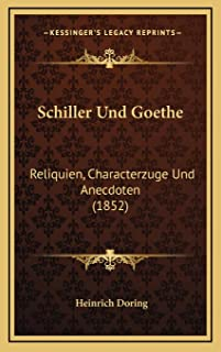 Schiller Und Goethe: Reliquien, Characterzuge Und Anecdoten (1852)