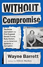 Without Compromise: The Brave Journalism that First Exposed Donald Trump, Rudy Giuliani, and the American Epidemic of Corruption PDF