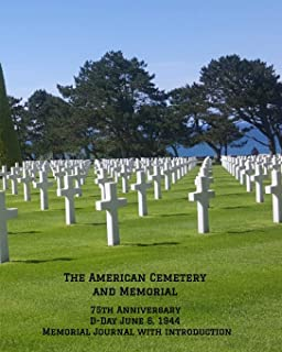 The American Cemetery Memorial Journal: 75th Anniversary D-Day, June 6, 1944 - WW2 (D-Day Journal)