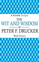 The Wit and Wisdom of Peter F. Drucker (Kindle Single)