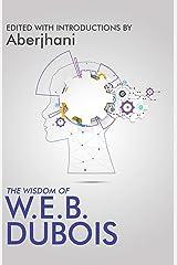 The Wisdom of W.E.B. Du Bois Kindle Edition