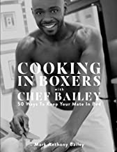 Cooking In Boxers with Chef Bailey: 50 Ways To Keep Your Mate In Bed