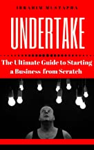 Undertake: The Ultimate Guide to Starting a Business from scratch
