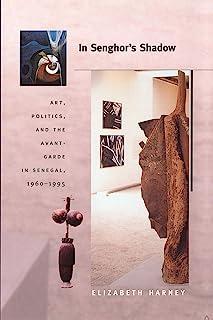 In Senghor's Shadow: Art, Politics, and the Avant-Garde in Senegal, 1960–1995