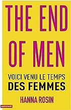 The End of Men: Voici venu le temps des femmes (French Edition)
