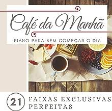 Café da Manhã: 21 Faixas Exclusivas Perfeitas para Café da Manhã, Piano para Bem Começar o Dia