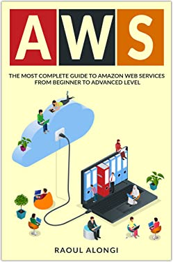 AWS: The Most Complete Guide to Amazon Web Services from Beginner to Advanced Level