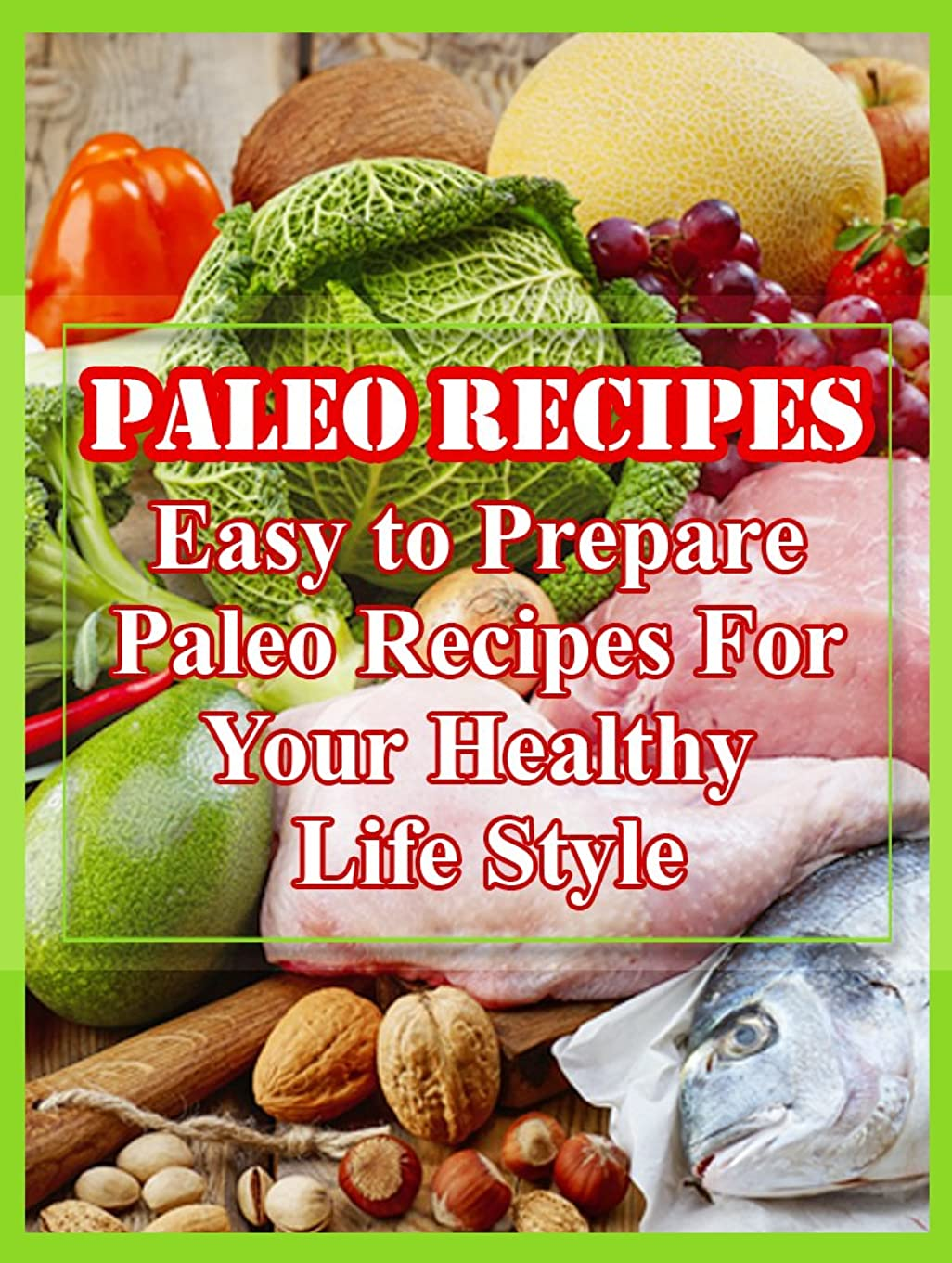 Paleo Recipes - Easy To Prepare Paleo Recipes For Healthy LifeStyle: The Paleo Diet- A High Protein Diet For Ultimate Strength And Muscle Mass (English Edition)
