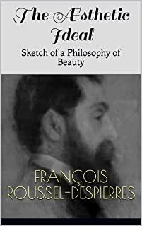 The Æsthetic Ideal: Sketch of a Philosophy of Beauty