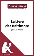 Le Livre des Baltimore de Joël Dicker (Fiche de lecture): Résumé complet et analyse détaillée de l'oeuvre (French Edition)