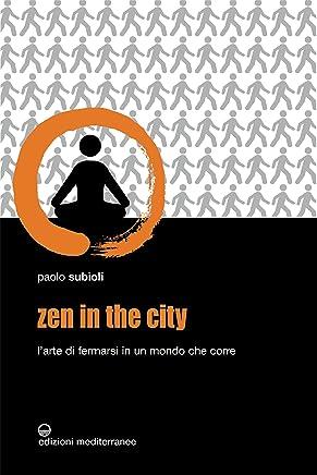 Zen in the city: L'arte di fermarsi in un mondo che corre