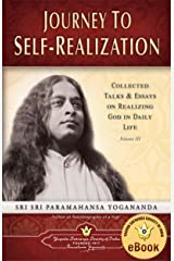 Journey to Self-realization: Collected Talks & Essays on Realizing God in Daily Life, Volume III Kindle Edition