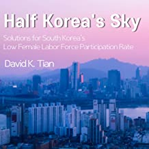 Half Korea's Sky: Solutions for South Korea's Low Female Labor Force Participation Rate