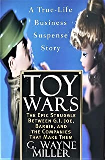 Toy Wars: The Epic Struggle Between G.I. Joe, Barbie and the Companies That Make Them