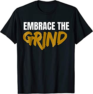 embrace the grind t shirt