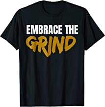 Embrace The Grind Shirt