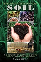 Personality Tests For Your Soil: The Real Dirt on Cultivating Crops, Compost, and a Healthier Home (The Ultimate Guide to Soil Book 1) Kindle Edition