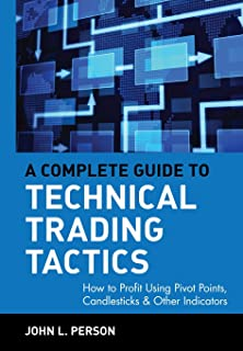 A Complete Guide to Technical Trading Tactics: How to Profit Using Pivot Points, Candlesticks & Other Indicators: 217