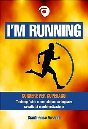 IM RUNNING: Correre per superarsi - Training fisico e mentale per sviluppare creatività e automotivazione (Speciale ediz. Tapis Roulant + Trail)