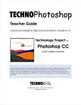 TechnoPhotoshop: Fun Photoshop CC Lessons for Kids or Beginners, Step by Step Guide to Digital Photography and Photo Editing