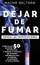 DEJAR DE FUMAR, Manual de Instrucciones: Conoce las 50 mejores estrategias y trucos al alcance de tu mano sin medicación, ni costes, ni hipnosis, ni cosas raras.