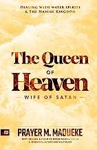 Queen of Heaven: Wife of Satan (Total Deliverance from Destructive Water Spirits)