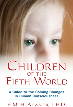 Children of the Fifth World: A Guide to the Coming Changes in Human Consciousness