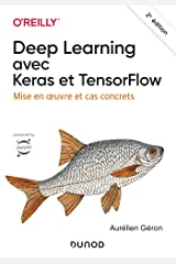 Deep Learning avec Keras et TensorFlow - 2e éd. - Mise en oeuvre et cas concrets: Mise en oeuvre et cas concrets Paperback
