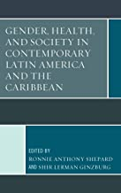 Gender, Health, and Society in Contemporary Latin America and the Caribbean