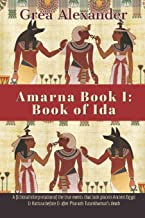 Amarna Book I: Book of Ida: A fictional interpretation of the true events that took place in Ancient Egypt & Hattusa befor...